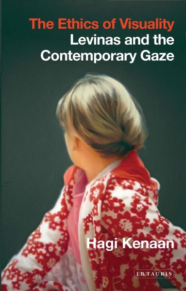 The ethics of visuality : Levinas and the contemporary gaze
