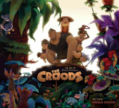 The Croods : the art of DreamWorks /
