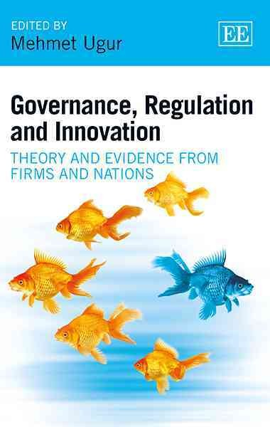 Governance, regulation and innovation : theory and evidence from firms and nations