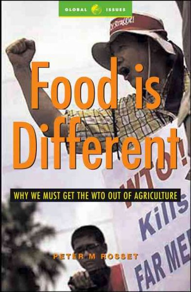 Food is different:why we must get the WTO out of agriculture