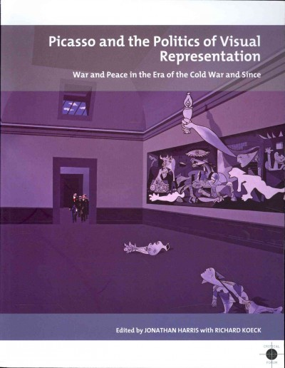 Picasso and the politics of visual representation : : war and peace in the era of the Cold War and since