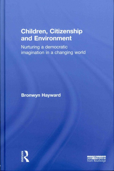 Children, citizenship and environment : nurturing a democratic imagination in a changing world /