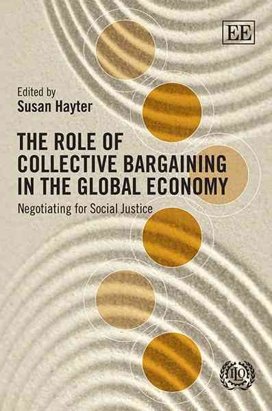 The role of collective bargaining in the global economy : negotiating for social justice
