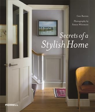 Secrets of a stylish home / : Cate Burren ; photography by Simon Whitmore.
