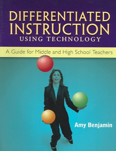Differentiated instruction using technology : a guide for middle and high school teachers /