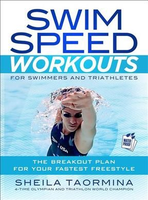 Swim speed workouts for swimmers and triathletes : the breakout plan for your fastest freestyle /