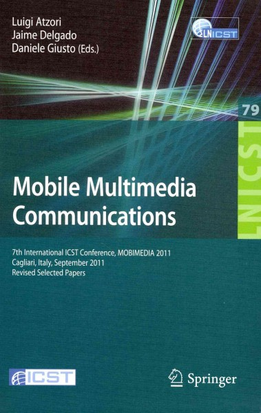 Mobile multimedia communications : : 7th international ICST conference- MOBIMEDIA 2011- Cagliari- Italy- September 5-7- 2011 : revised selected papers
