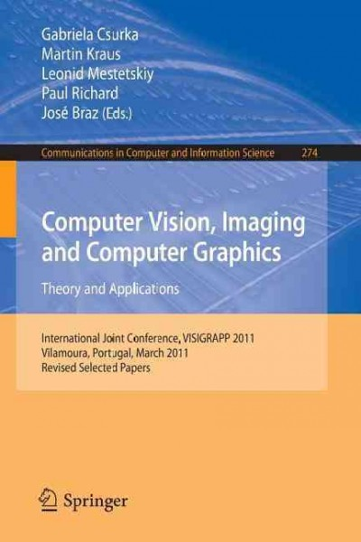 Computer vision- imaging and computer graphics : : theory and applications : International Joint Conference- VISIGRAPP 2011- Vilamoura- Portugal- March 5-7- 2011 : revised selected papers