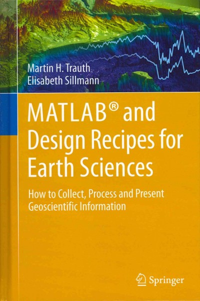MATLAB® and design recipes for earth sciences : : how to collect- process and present geoscientific information