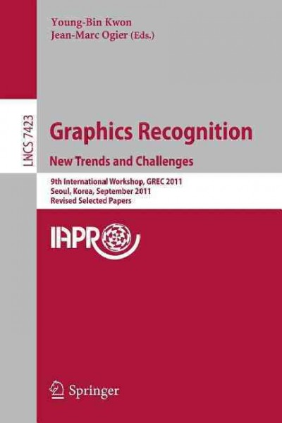Graphics recognition : : new trends and challenges : 9th international workshop- GREC 2011- Seoul- Korea- September 15-16- 2011 : revised selected papers