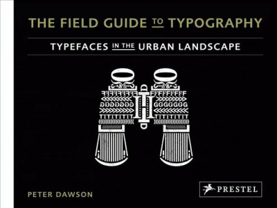 The field guide to typography : typefaces in the urban landscape /