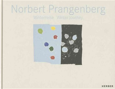 Norbert Prangenberg : Winterreise = Winter journey /