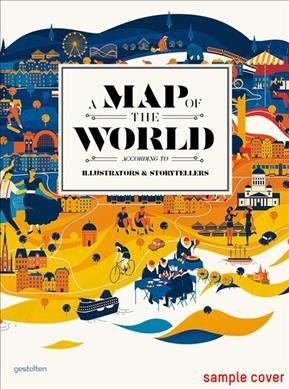 A map of the world : according to illustrators & storytellers