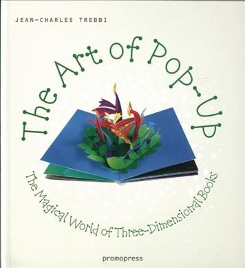 The art of pop-up : the magical world of three-dimensional books /