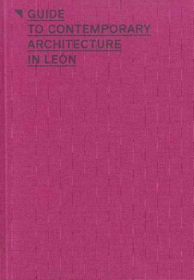 Guide to contemporary architecture in León /