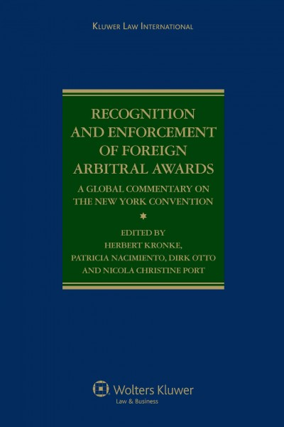 Recognition and enforcement of foreign arbitral awards : a global commentary on the New York Convention