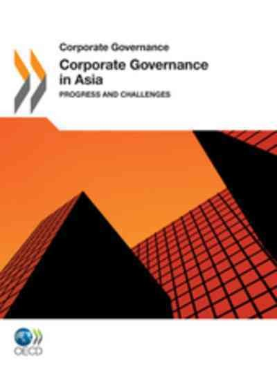 Corporate governance in Asia 2011 : progress and challenges.