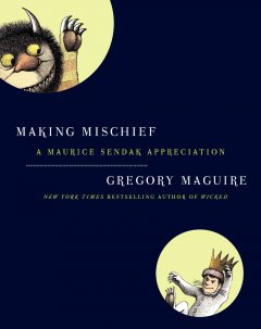 Making Mischief: A Maurice Sendak Appreciation
