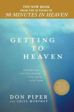 Getting to Heaven: Departing Instructions for Your Life Now