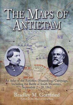 The Maps of Antietam: An Atlas of the Antietam (Sharpsburg) Campaign, including the Battle of South Mountain, September 2 - 20, 1862 (Savas Beatie Military Atlas)