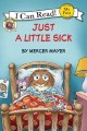 Show product details for Little Critter: Just a Little Sick (My First I Can Read)