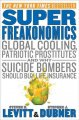 Show product details for SuperFreakonomics: Global Cooling, Patriotic Prostitutes, and Why Suicide Bombers Should Buy Life Insurance