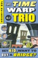Show product details for Hey Kid, Want to Buy a Bridge? #11 (Time Warp Trio)