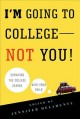 Show product details for I'm Going to College---Not You!: Surviving the College Search with Your Child