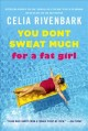 Show product details for You Don't Sweat Much for a Fat Girl: Observations on Life from the Shallow End of the Pool