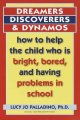 Show product details for Dreamers, Discoverers & Dynamos: How to Help the Child Who Is Bright, Bored and Having Problems in School (Formerly Titled 'The Edison Trait')