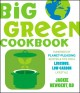 Show product details for Big Green Cookbook: Hundreds of Planet-Pleasing Recipes and Tips for a Luscious, Low-Carbon Lifestyle