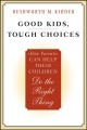 Show product details for Good Kids, Tough Choices: How Parents Can Help Their Children Do the Right Thing