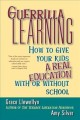 Show product details for Guerrilla Learning: How to Give Your Kids a Real Education With or Without School