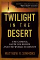 Show product details for Twilight in the Desert: The Coming Saudi Oil Shock and the World Economy