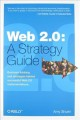 Show product details for Web 2.0: A Strategy Guide: Business thinking and strategies behind successful Web 2.0 implementations
