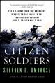 Show product details for Citizen Soldiers: The U. S. Army from the Normandy Beaches to the Bulge to the Surrender of Germany