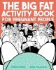 Show product details for The Big Fat Activity Book for Pregnant People (Big Activity Book)
