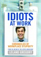 Show product details for Idiots at Work: Chronicles of Workplace Stupidity