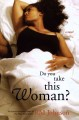 Show product details for Do You Take This Woman?: A Novel
