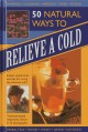 Show product details for 50 Natural Ways to Relieve a Cold: Instant, simple hints and tips for curing the common cold