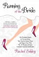 Show product details for Running of the Bride: My Frenzied Quest To Tie The Knot, Tear Up The Dance Floor, And Figure Out Why My 15 Minutes Of Fame Included Commercial Breaks