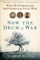 Show product details for Now the Drum of War: Walt Whitman and His Brothers in the Civil War