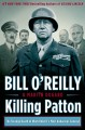 Show product details for Killing Patton: The Strange Death of World War II's Most Audacious General (Bill O'Reilly's Killing Series)