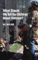 Show product details for What Should We Tell Our Children About Vietnam?