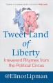 Show product details for Tweet Land of Liberty: Irreverent Rhymes from the Political Circus