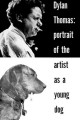 Show product details for Dylan Thomas: Portrait Of The Artist As A Young Dog