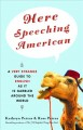 Show product details for Here Speeching American: A Very Strange Guide to English as It Is Garbled Around the World