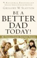 Show product details for Be a Better Dad Today: Ten Tools Every Father Needs