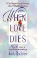 Show product details for When Love Dies: How To Save A Hopeless Marriage