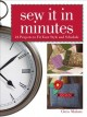 Show product details for Sew It In Minutes: 24 Projects to Fit Your Style and Schedule